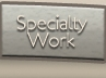 specialty work